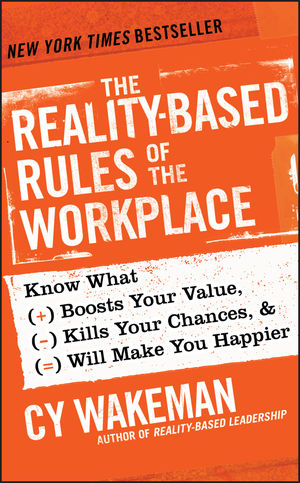 The Reality-Based Rules of the Workplace: Know What Boosts Your Value, Kills Your Chances, and Will Make You Happier (1118413687) cover image