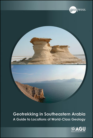 Geotrekking in Southeastern Arabia: A Guide to Locations of World-Class Geology (1118671287) cover image