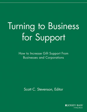 Turning to Business for Support: How to Increase Gift Support From Businesses and Corporations