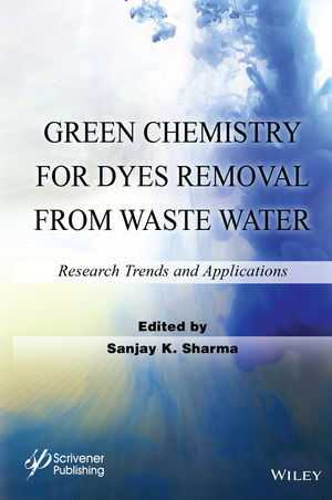 Green Chemistry for Dyes Removal from Waste Water: Research Trends and Applications (1118721187) cover image