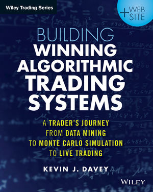 Building Winning Algorithmic Trading Systems: A Trader's Journey From Data Mining to Monte Carlo Simulation to Live Trading, + Website