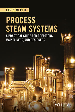 Process Steam Systems: A Practical Guide for Operators, Maintainers, and Designers