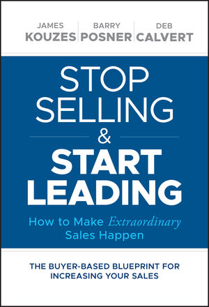 Stop Selling and Start Leading: How to Make Extraordinary Sales Happen (1119446287) cover image