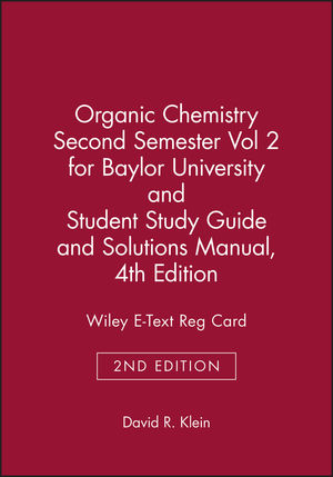 Organic Chemistry Second Semester Volume 2 for Baylor University and Student Study Guide and Solutions Manual and 4th Edition Wiley E-Text Reg Card