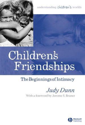 Children's Friendships: The Beginnings of Intimacy