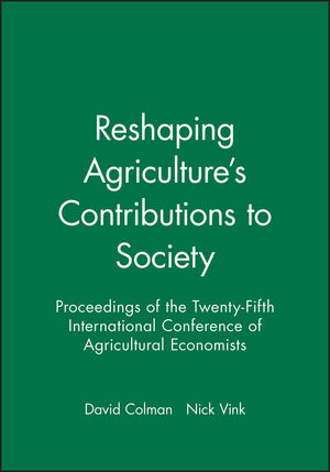 Reshaping Agriculture's Contributions to Society: Proceedings of the Twenty-Fifth International Conference of Agricultural Economists