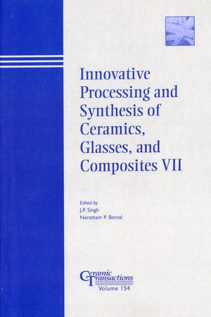 Innovative Processing and Synthesis of Ceramics, Glasses, and Composites VII: Proceedings of the symposium held at the 105th Annual Meeting of The American Ceramic Society, April 27-30, in Nashville, Tennessee, Ceramic Transactions, Volume 154 (1574982087) cover image