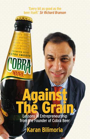 Against the Grain: Lessons in Entrepreneurship from the Founder of Cobra Beer