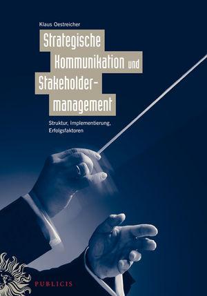 Strategische Kommunikation und Stakeholdermanagement: Struktur, Implementierung, Erfolgsfaktoren