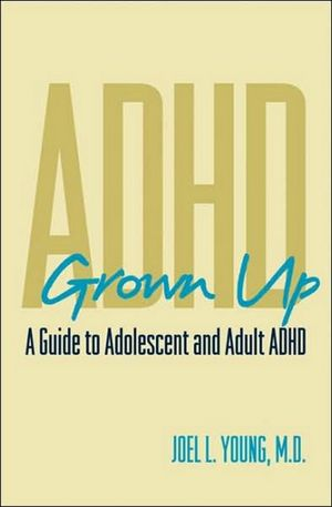 ADHD Grown Up: A Guide to Adolescent and Adult ADHD