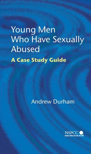Young Men Who Have Sexually Abused: A Case Study Guide