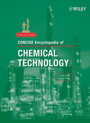 Kirk-Othmer Concise Encyclopedia of Chemical Technology, 2 Volume Set, 5th Edition