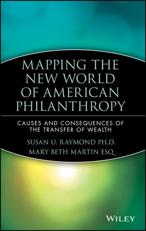 Mapping the New World of American Philanthropy: Causes and Consequences of the Transfer of Wealth (0470080388) cover image