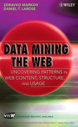 Data Mining the Web: Uncovering Patterns in Web Content, Structure, and Usage (0470108088) cover image