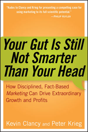 Your Gut is Still Not Smarter Than Your Head: How Disciplined, Fact-Based Marketing Can Drive Extraordinary Growth and Profits  (0470149388) cover image