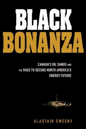 Black Bonanza: Canada's Oil Sands and the Race to Secure North America's Energy Future (0470161388) cover image
