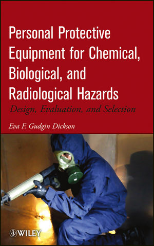Personal Protective Equipment for Chemical, Biological, and Radiological Hazards: Design, Evaluation, and Selection
