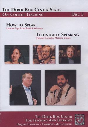How to Speak: Lecture Tips from Patrick Winston and Technically Speaking: Making Complex Matters Simple, The Derek Bok Center Series On College Teaching, Disc 5