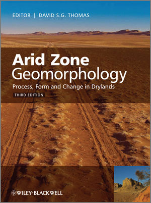 Arid Zone Geomorphology: Process, Form and Change in Drylands, 3rd Edition