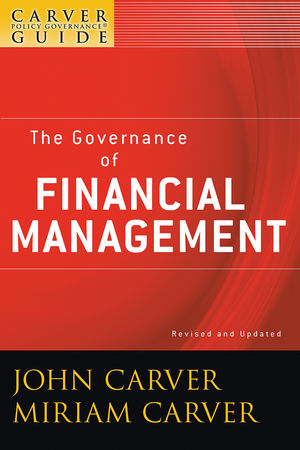 A Carver Policy Governance Guide, Volume 3, The Governance of Financial Management, Revised and Updated  (0470620188) cover image