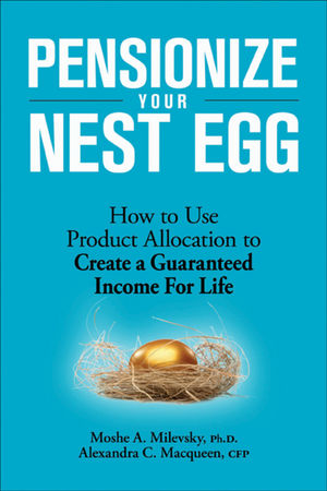 Pensionize Your Nest Egg: How to Use Product Allocation to Create a Guaranteed Income for Life (0470952288) cover image