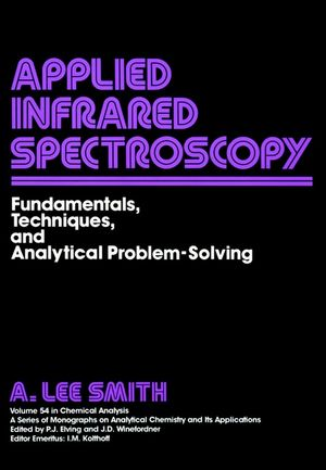 Applied Infrared Spectroscopy: Fundamentals Techniques and Analytical Problem-Solving