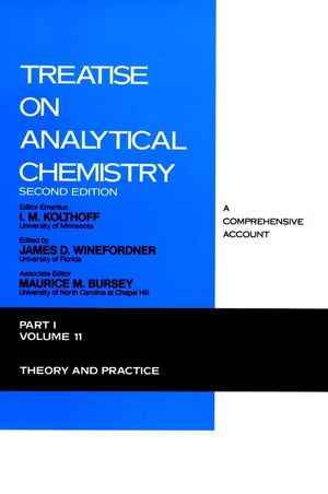 Treatise on Analytical Chemistry, Part 1 Volume 11: Theory and Practice, 2nd Edition