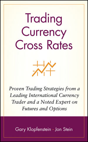 Trading Currency Cross Rates: Proven Trading Strategies from a Leading International Currency Trader and a Noted Expert on Futures and Options