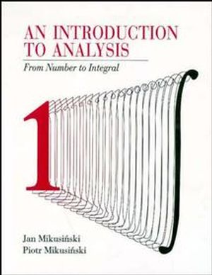 An Introduction to Analysis: From Number to Integral (0471589888) cover image