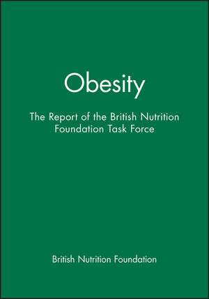 Obesity: The Report of the British Nutrition Foundation Task Force