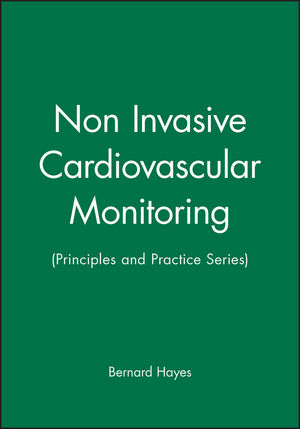 Non Invasive Cardiovascular Monitoring: (Principles and Practice Series)