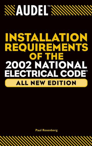 Audel Installation Requirements of the 2002 National Electrical Code, All New Edition