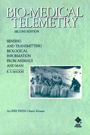 Bio-Medical Telemetry: Sensing and Transmitting Biological Information from Animals and Man, 2nd Edition (0780347188) cover image