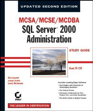 MCSA / MCSE / MCDBA: SQL Server 2000 Administration Study Guide: Exam 70-228, Updated, 2nd Edition
