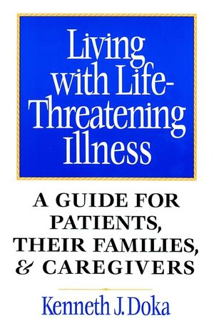 Living with Life-Threatening Illness: A Guide for Patients, Their Families, and Caregivers
