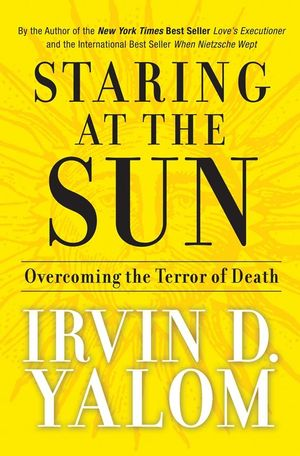 Staring at the Sun: Overcoming the Terror of Death (0787996688) cover image