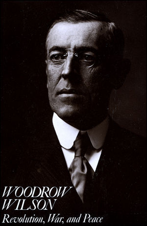 Woodrow Wilson: Revolution, War, and Peace