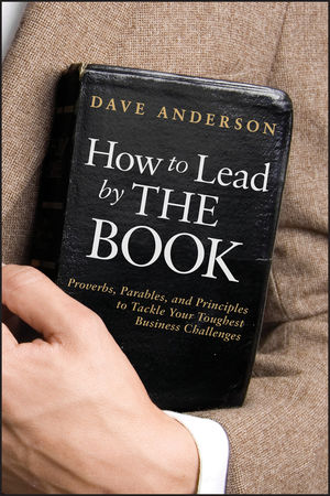 How to Lead by The Book: Proverbs, Parables, and Principles to Tackle Your Toughest Business Challenges (1118075188) cover image