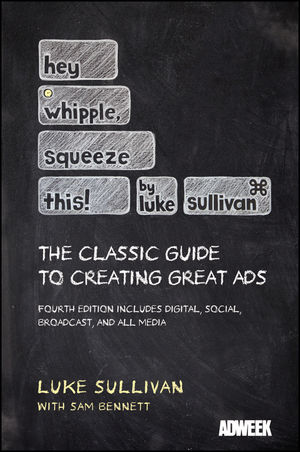 Hey, Whipple, Squeeze This: The Classic Guide to Creating Great Ads, 4th Edition (1118237188) cover image