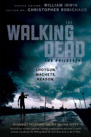 The Walking Dead and Philosophy: Shotgun. Machete. Reason.