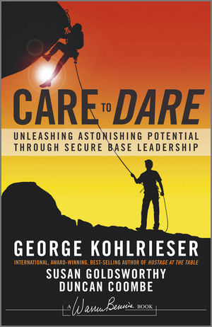 Care to Dare: Unleashing Astonishing Potential Through Secure Base Leadership (1118361288) cover image