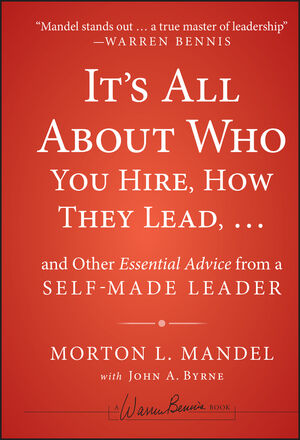 Book Cover Image for It's All About Who You Hire, How They Lead...and Other Essential Advice from a Self-Made Leader