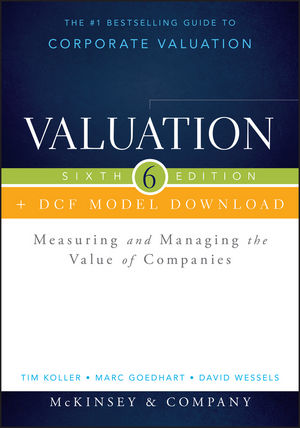 Valuation + DCF Model Download: Measuring and Managing the Value of Companies, 6th Edition