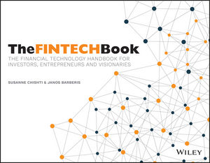 The FINTECH Book: The Financial Technology Handbook for Investors, Entrepreneurs and Visionaries (1119218888) cover image