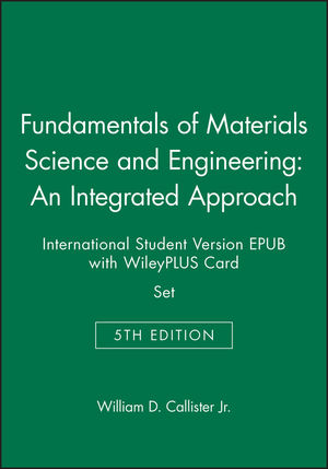 Fundamentals of Materials Science and Engineering: An Integrated Approach, 5e International Student Version EPUB with WileyPLUS Card Set (1119345588) cover image
