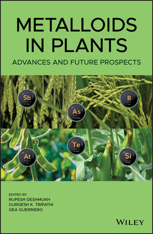 Metalloids in Plants: Advances and Future Prospects