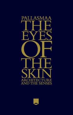 The Eyes of the Skin: Architecture and the Senses, 3rd Edition (1119941288) cover image