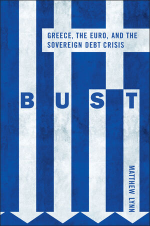 Bust: Greece, the Euro and the Sovereign Debt Crisis (1119990688) cover image