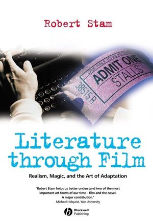 Literature Through Film: Realism, Magic, and the Art of Adaptation (1405102888) cover image