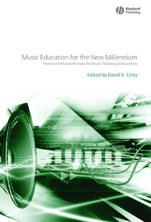 Music Education for the New Millennium: Theory and Practice Futures for Music Teaching and Learning (1405136588) cover image